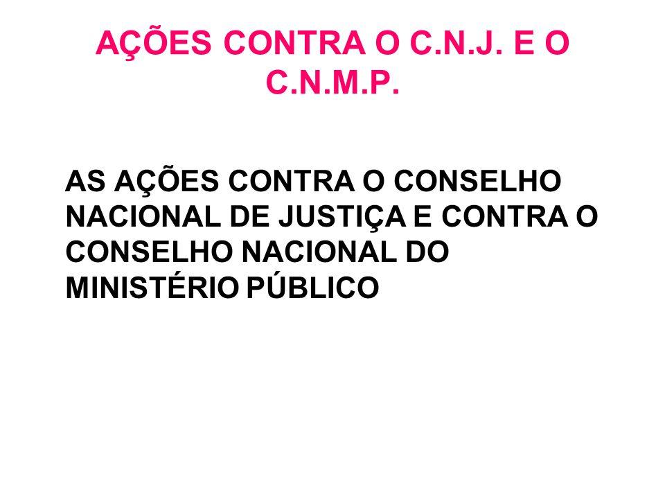 AÇÕES CONTRA O C.N.J. E O C.N.M.P.