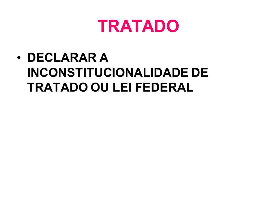 TRATADO DECLARAR A INCONSTITUCIONALIDADE DE TRATADO OU LEI FEDERAL