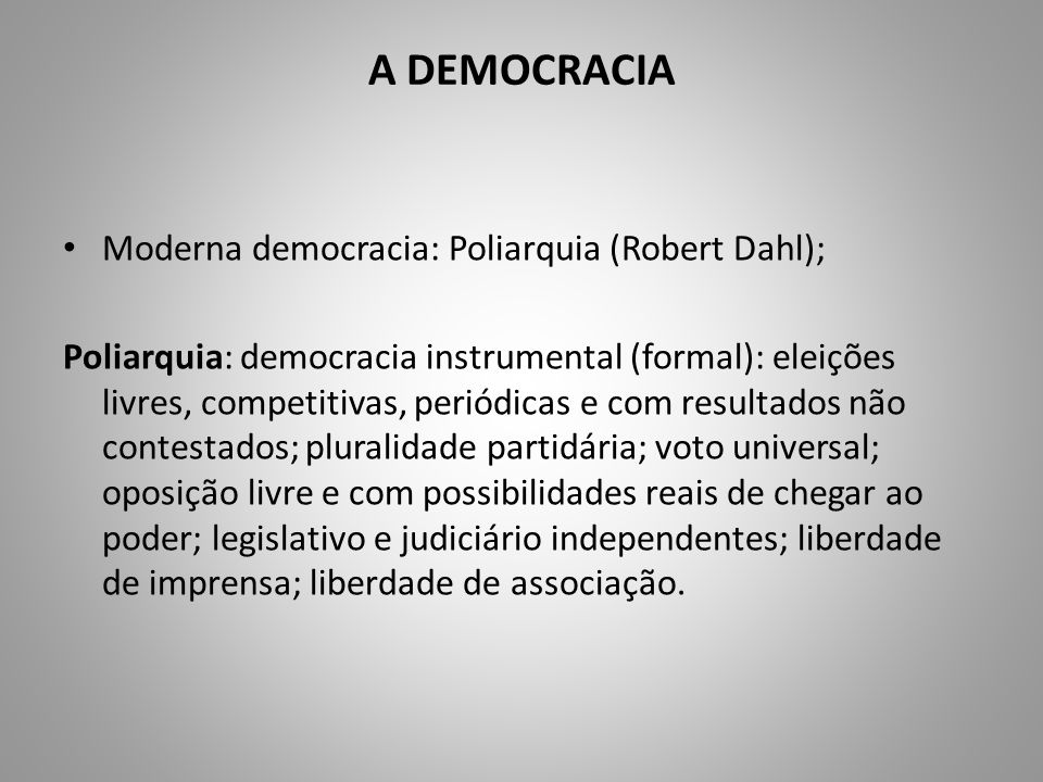 A DEMOCRACIA Moderna democracia: Poliarquia (Robert Dahl);