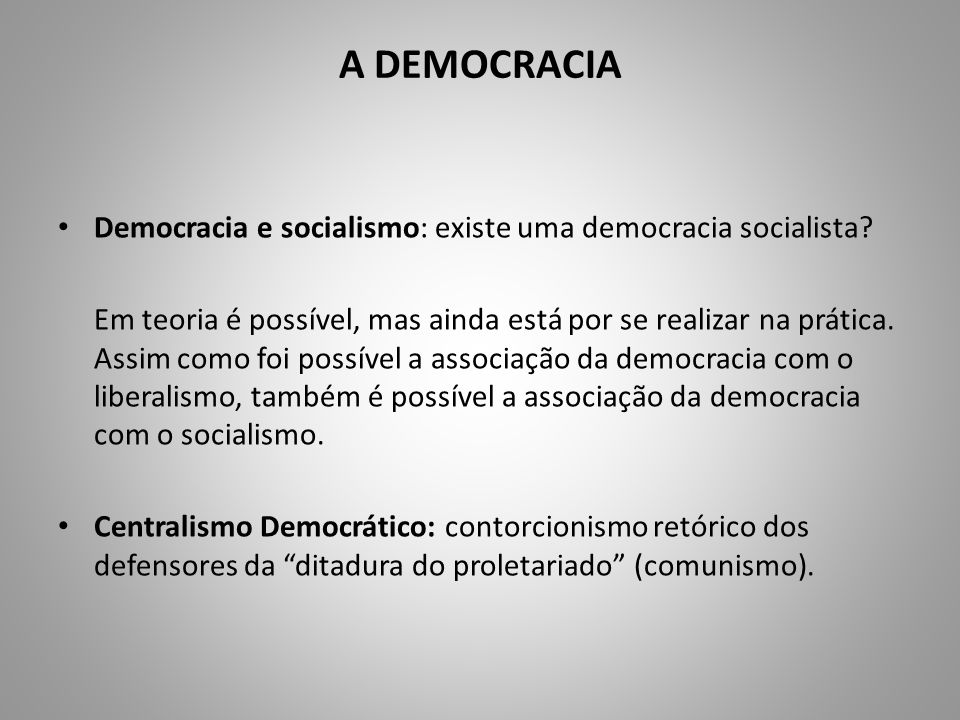 A DEMOCRACIA Democracia e socialismo: existe uma democracia socialista