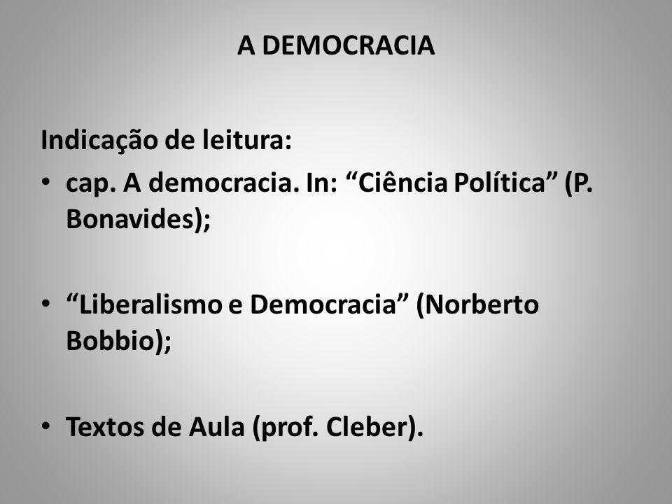 A DEMOCRACIA Indicação de leitura: cap. A democracia. In: Ciência Política (P. Bonavides); Liberalismo e Democracia (Norberto Bobbio);