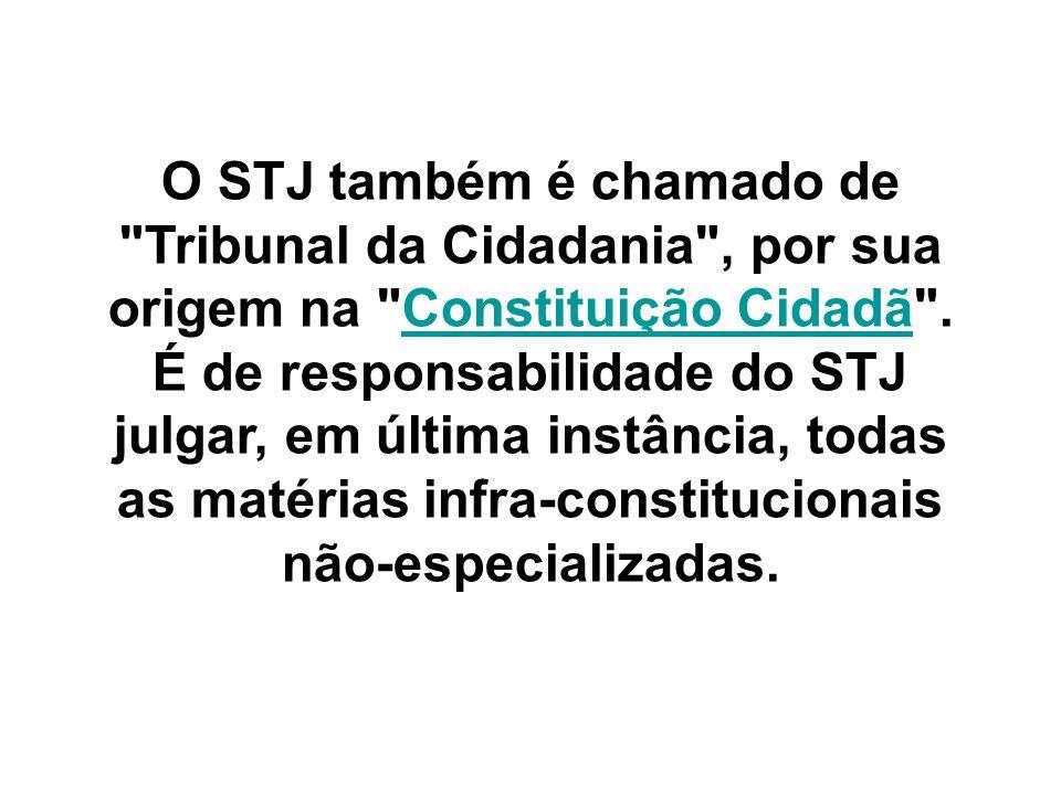 O STJ também é chamado de Tribunal da Cidadania , por sua origem na Constituição Cidadã .