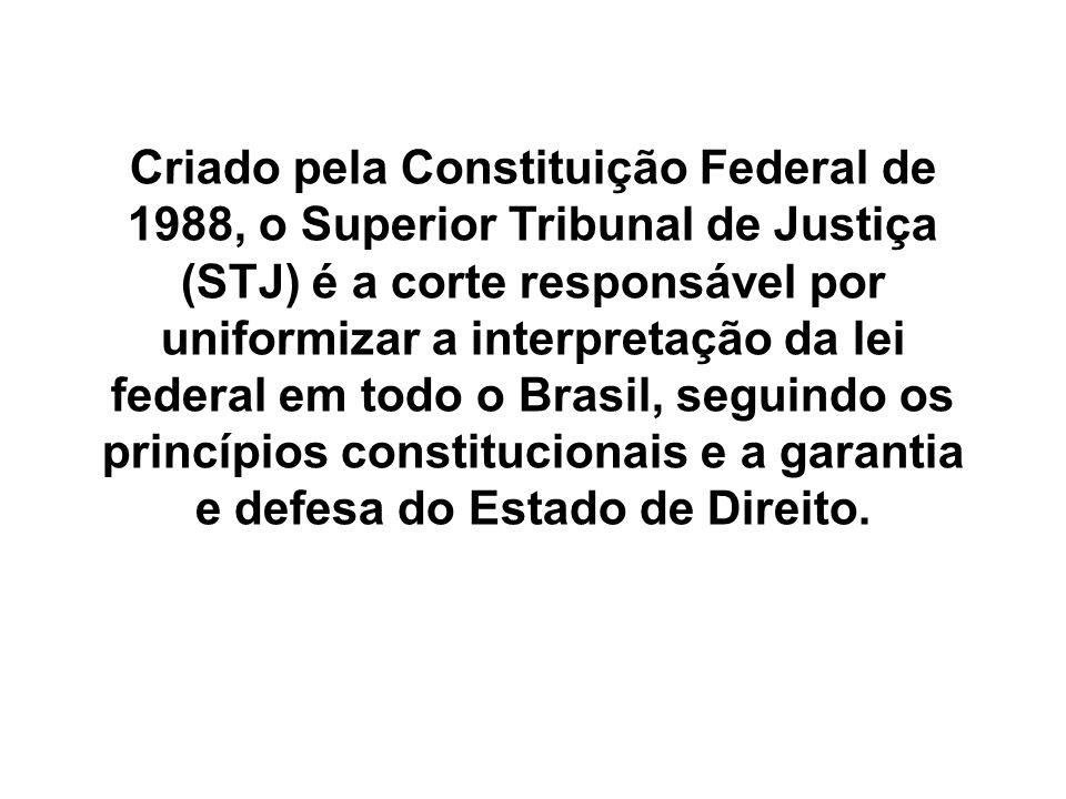 Criado pela Constituição Federal de 1988, o Superior Tribunal de Justiça (STJ) é a corte responsável por uniformizar a interpretação da lei federal em todo o Brasil, seguindo os princípios constitucionais e a garantia e defesa do Estado de Direito.