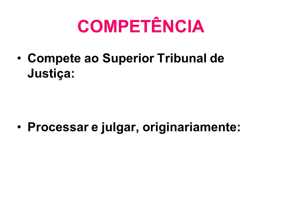 COMPETÊNCIA Compete ao Superior Tribunal de Justiça: