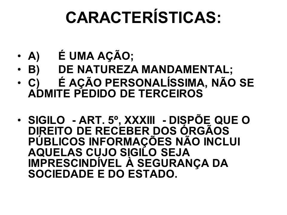 CARACTERÍSTICAS: A) É UMA AÇÃO; B) DE NATUREZA MANDAMENTAL;