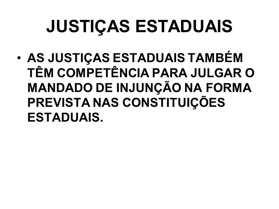 JUSTIÇAS ESTADUAIS AS JUSTIÇAS ESTADUAIS TAMBÉM TÊM COMPETÊNCIA PARA JULGAR O MANDADO DE INJUNÇÃO NA FORMA PREVISTA NAS CONSTITUIÇÕES ESTADUAIS.