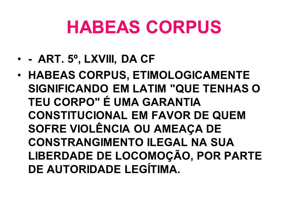 HABEAS CORPUS - ART. 5º, LXVIII, DA CF