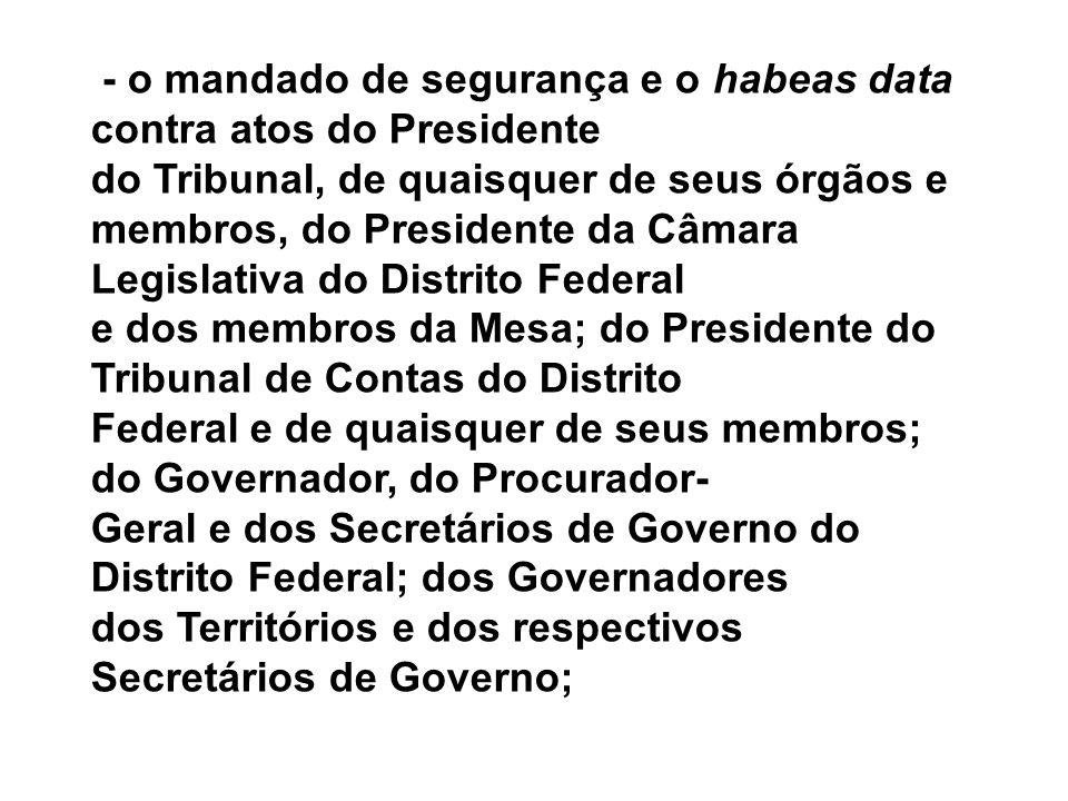 - o mandado de segurança e o habeas data contra atos do Presidente
