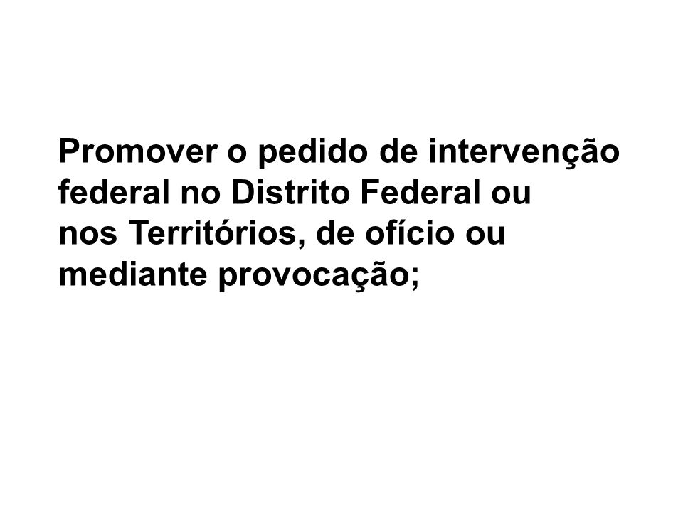 Promover o pedido de intervenção federal no Distrito Federal ou