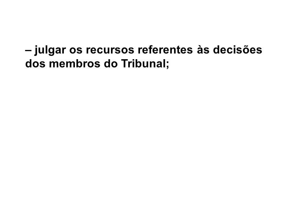 – julgar os recursos referentes às decisões dos membros do Tribunal;