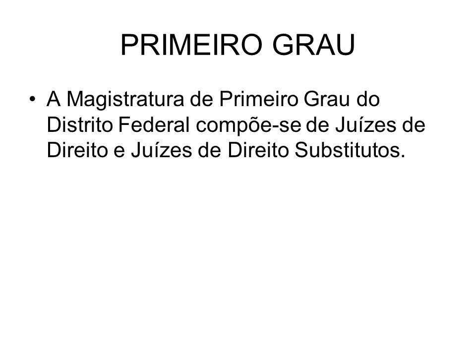PRIMEIRO GRAUA Magistratura de Primeiro Grau do Distrito Federal compõe-se de Juízes de Direito e Juízes de Direito Substitutos.
