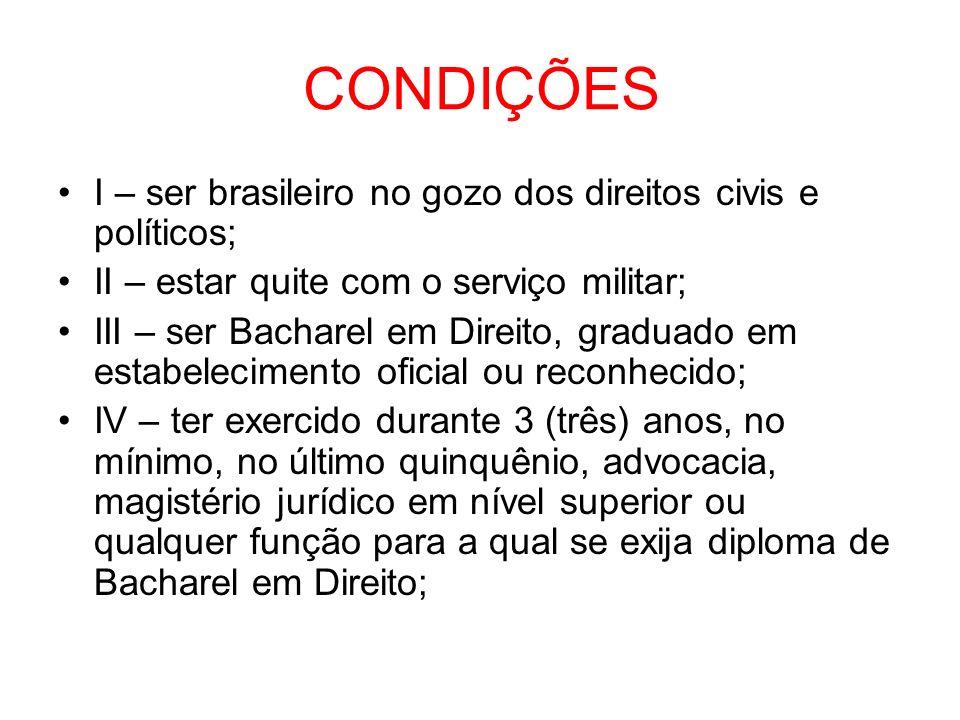 CONDIÇÕES I – ser brasileiro no gozo dos direitos civis e políticos;