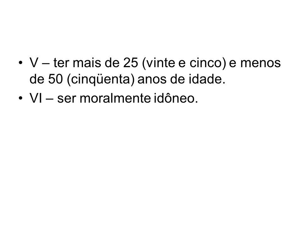 V – ter mais de 25 (vinte e cinco) e menos de 50 (cinqüenta) anos de idade.