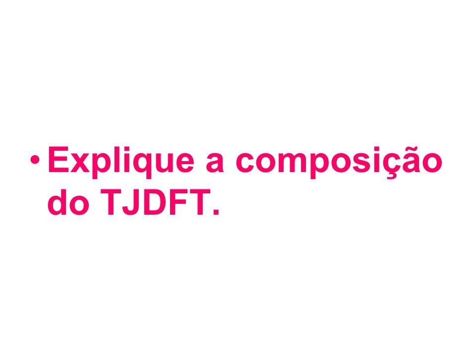 Explique a composição do TJDFT.