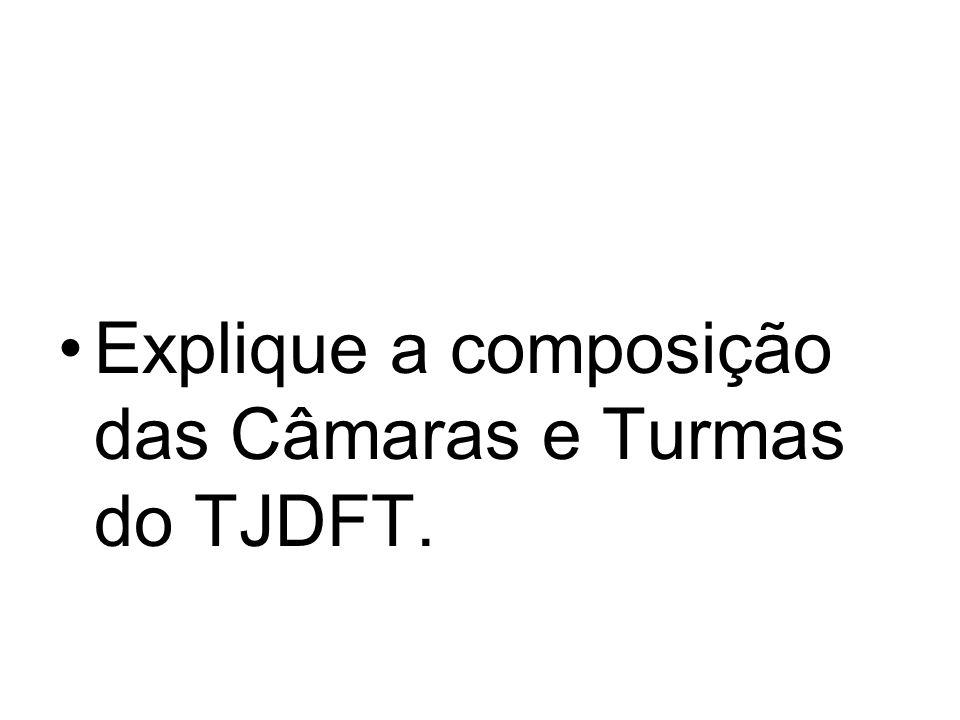 Explique a composição das Câmaras e Turmas do TJDFT.