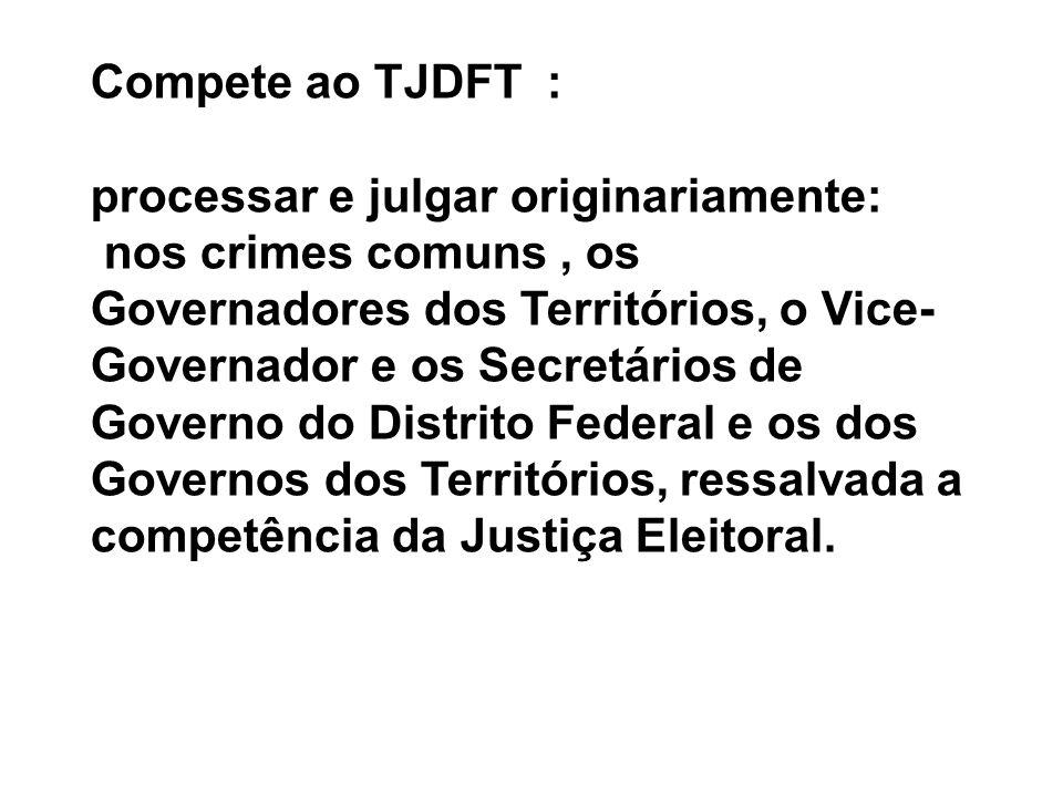 Compete ao TJDFT : processar e julgar originariamente: