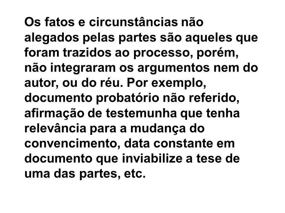 Os fatos e circunstâncias não alegados pelas partes são aqueles que foram trazidos ao processo, porém, não integraram os argumentos nem do autor, ou do réu.