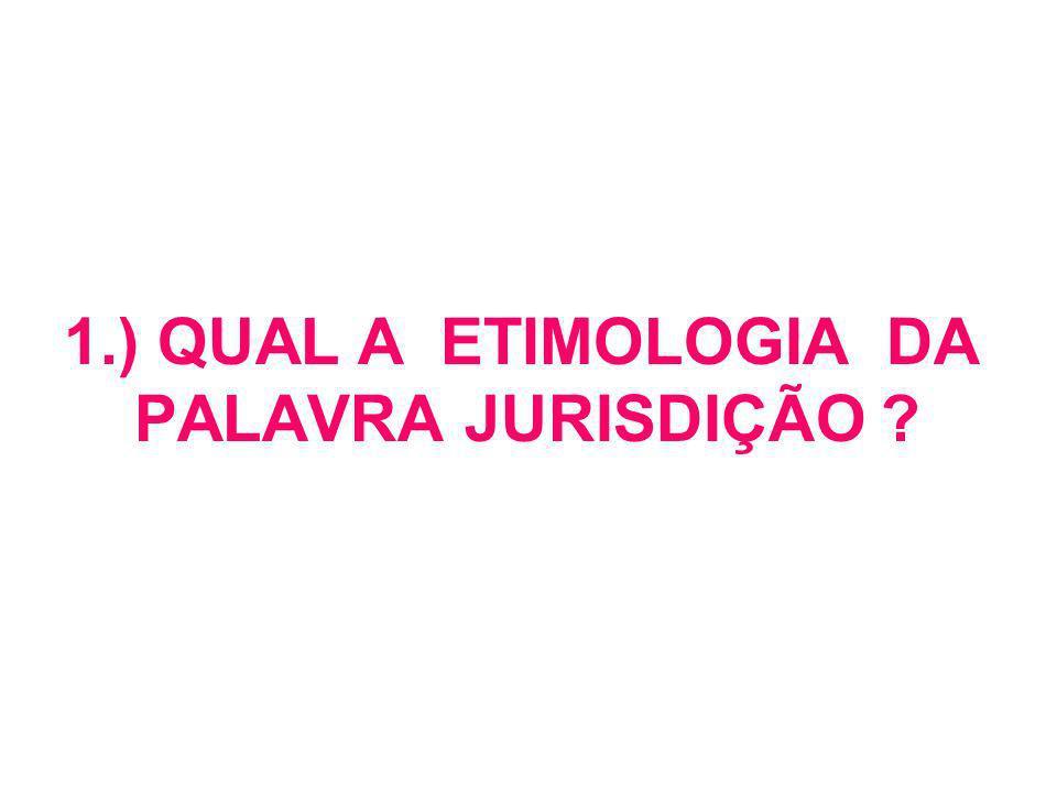 1.) QUAL A ETIMOLOGIA DA PALAVRA JURISDIÇÃO