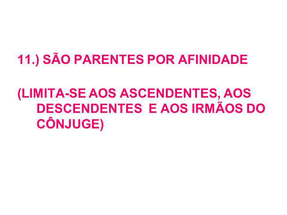 11.) SÃO PARENTES POR AFINIDADE
