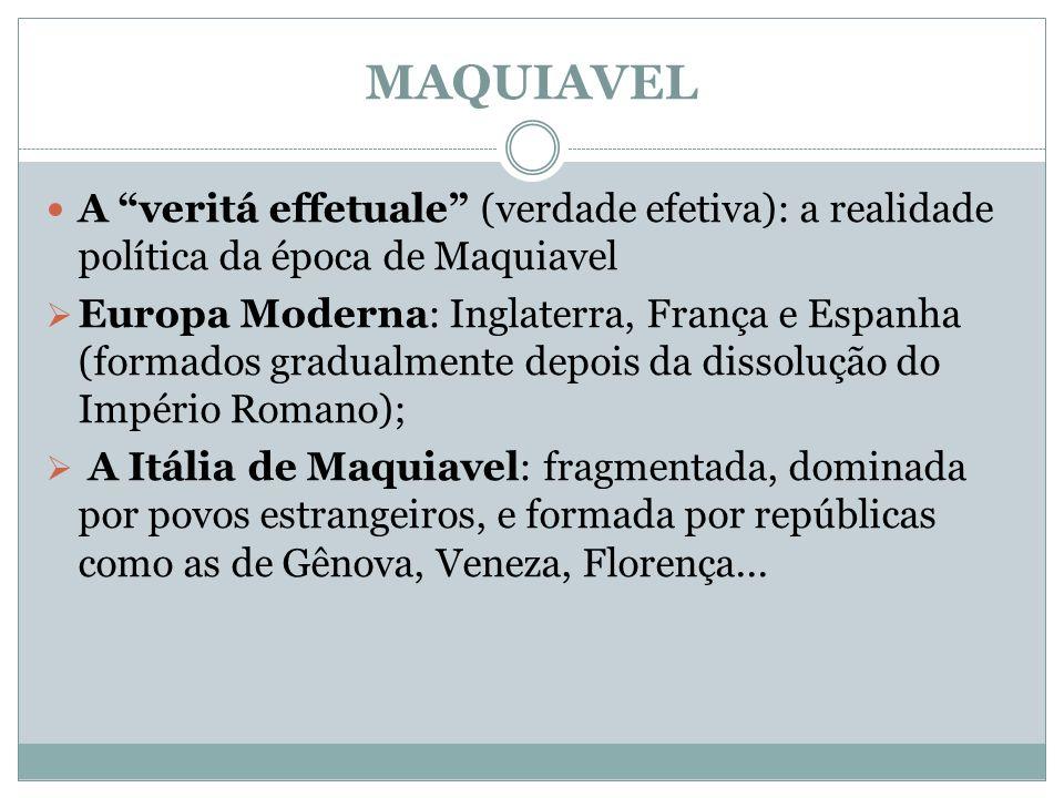 MAQUIAVEL A veritá effetuale (verdade efetiva): a realidade política da época de Maquiavel.