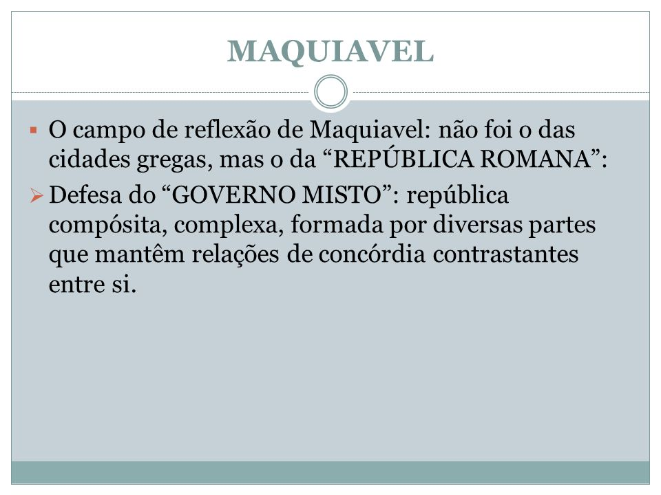 MAQUIAVEL O campo de reflexão de Maquiavel: não foi o das cidades gregas, mas o da REPÚBLICA ROMANA :