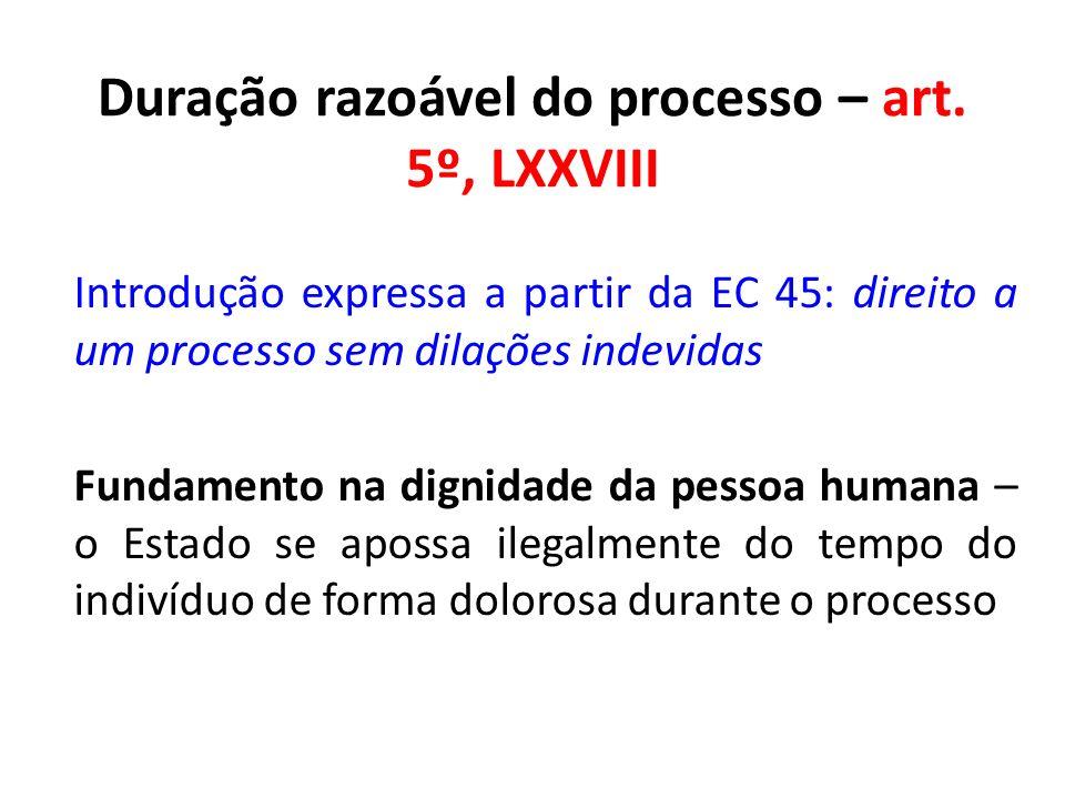 Duração razoável do processo – art. 5º, LXXVIII