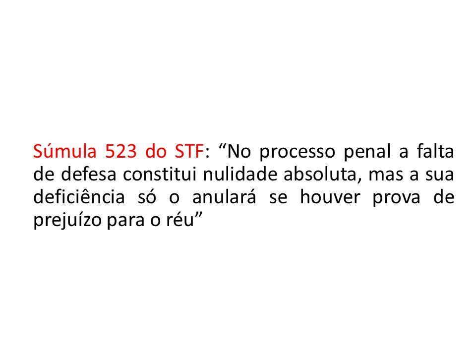 Súmula 523 do STF: No processo penal a falta de defesa constitui nulidade absoluta, mas a sua deficiência só o anulará se houver prova de prejuízo para o réu
