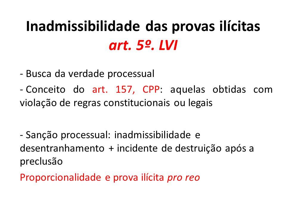 Inadmissibilidade das provas ilícitas art. 5º. LVI