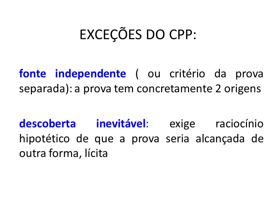 EXCEÇÕES DO CPP: fonte independente ( ou critério da prova separada): a prova tem concretamente 2 origens.