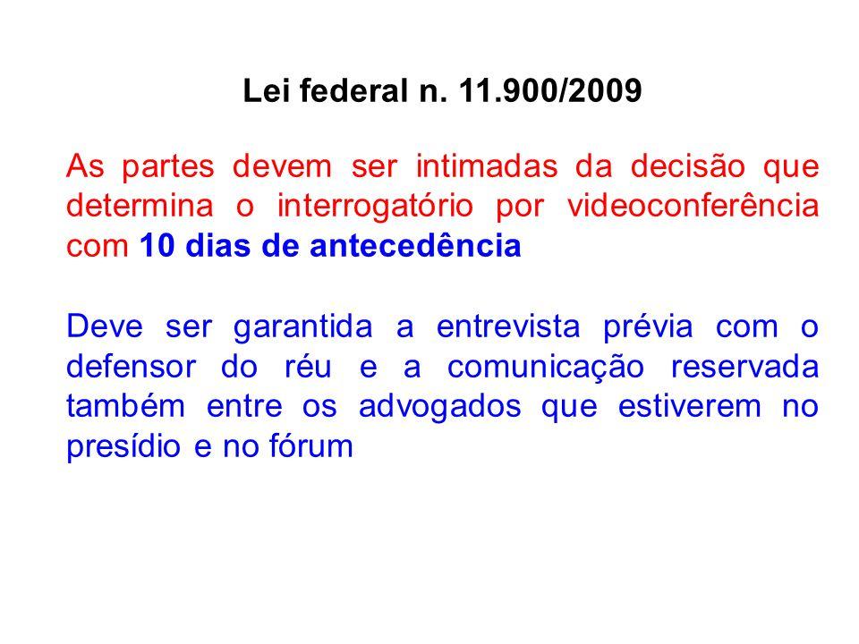 Lei federal n. 11.900/2009 As partes devem ser intimadas da decisão que determina o interrogatório por videoconferência com 10 dias de antecedência.