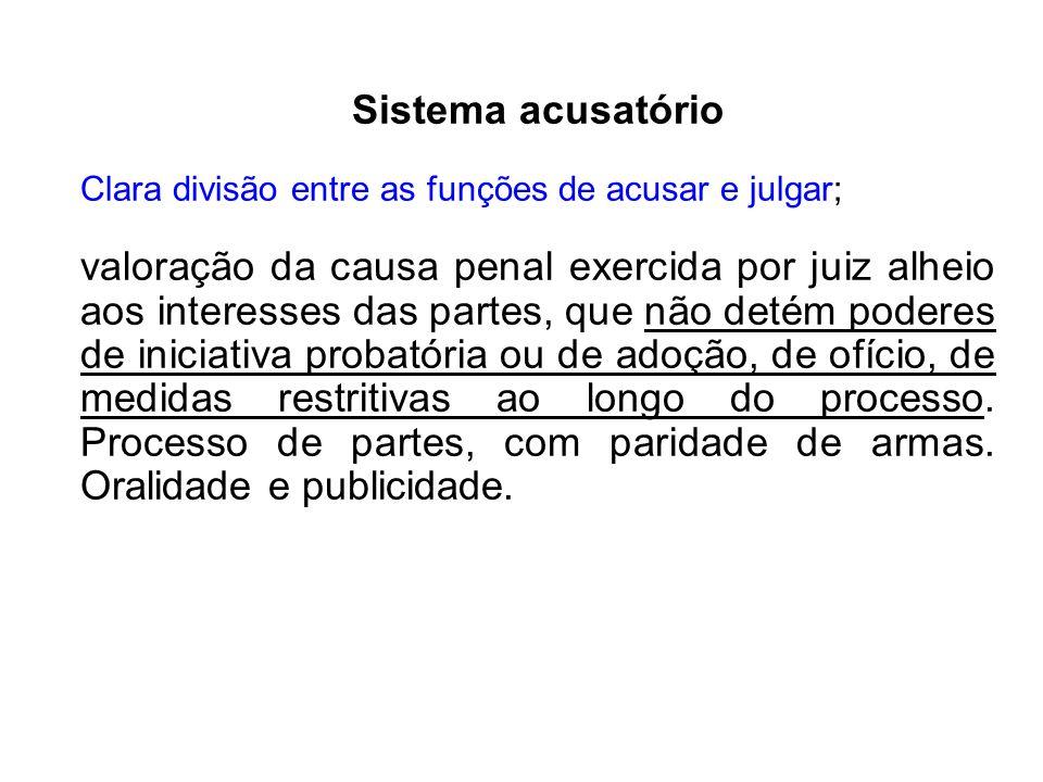 Sistema acusatório Clara divisão entre as funções de acusar e julgar;