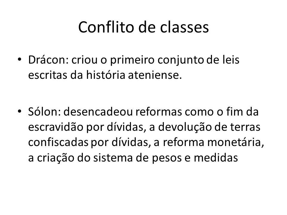 Conflito de classes Drácon: criou o primeiro conjunto de leis escritas da história ateniense.