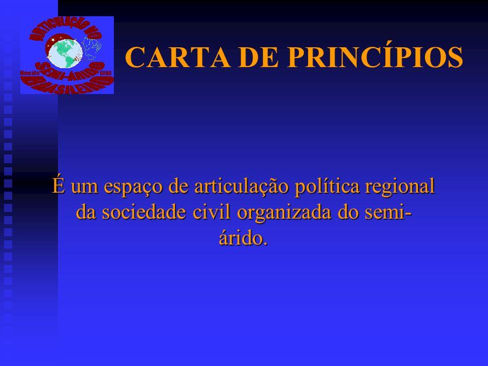 CARTA DE PRINCÍPIOS É um espaço de articulação política regional da sociedade civil organizada do semi-árido.