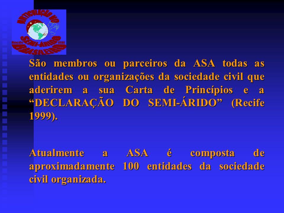 São membros ou parceiros da ASA todas as entidades ou organizações da sociedade civil que aderirem a sua Carta de Princípios e a DECLARAÇÃO DO SEMI-ÁRIDO (Recife 1999).