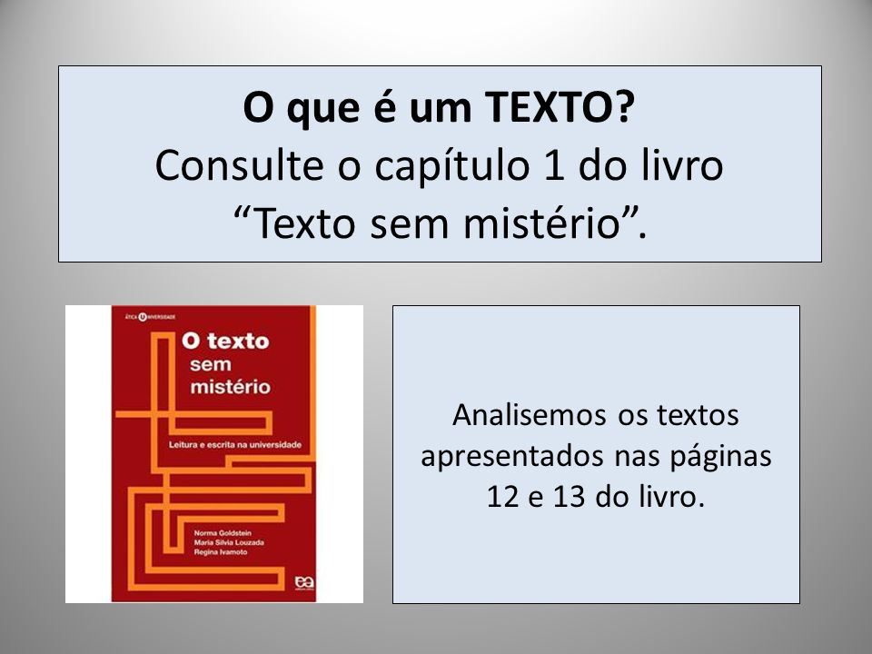 O que é um TEXTO Consulte o capítulo 1 do livro Texto sem mistério .