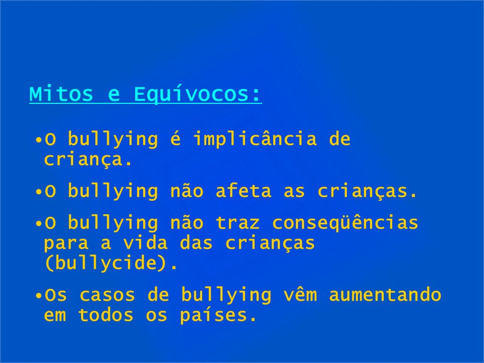 Mitos e Equívocos: O bullying é implicância de criança.