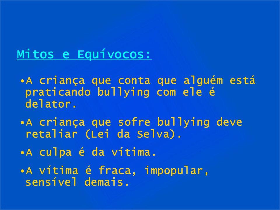 Mitos e Equívocos:A criança que conta que alguém está praticando bullying com ele é delator.