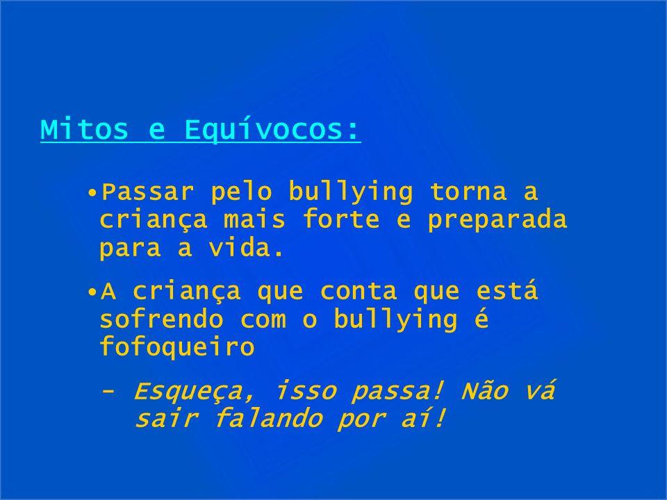 Mitos e Equívocos:Passar pelo bullying torna a criança mais forte e preparada para a vida.