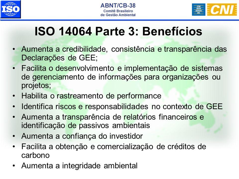 ISO 14064 Parte 3: Benefícios Aumenta a credibilidade, consistência e transparência das Declarações de GEE;