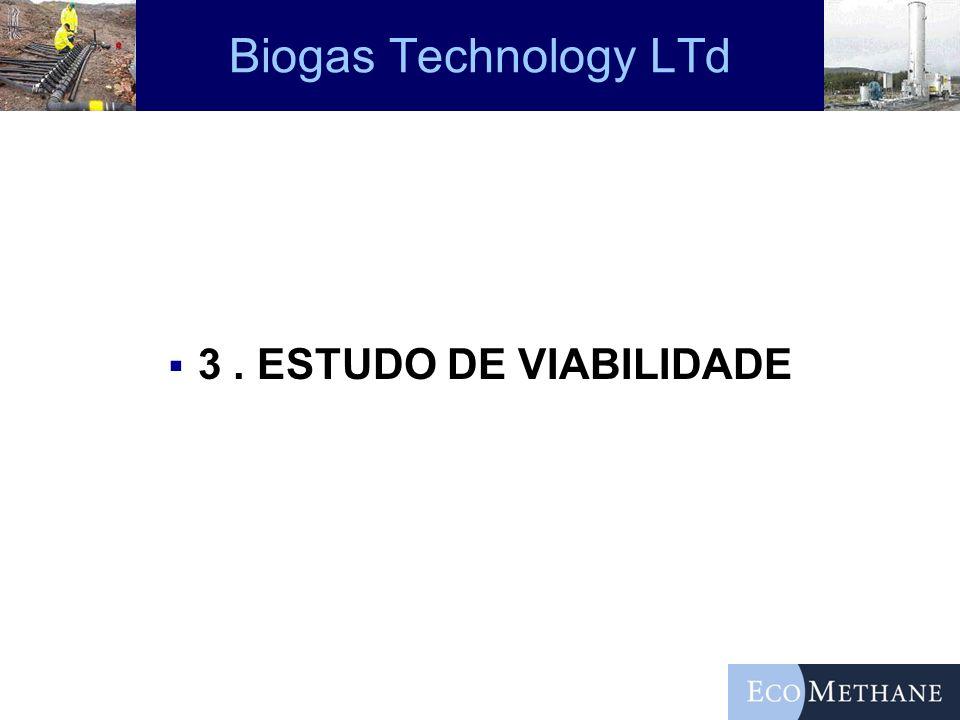 Biogas Technology LTd 3 . ESTUDO DE VIABILIDADE