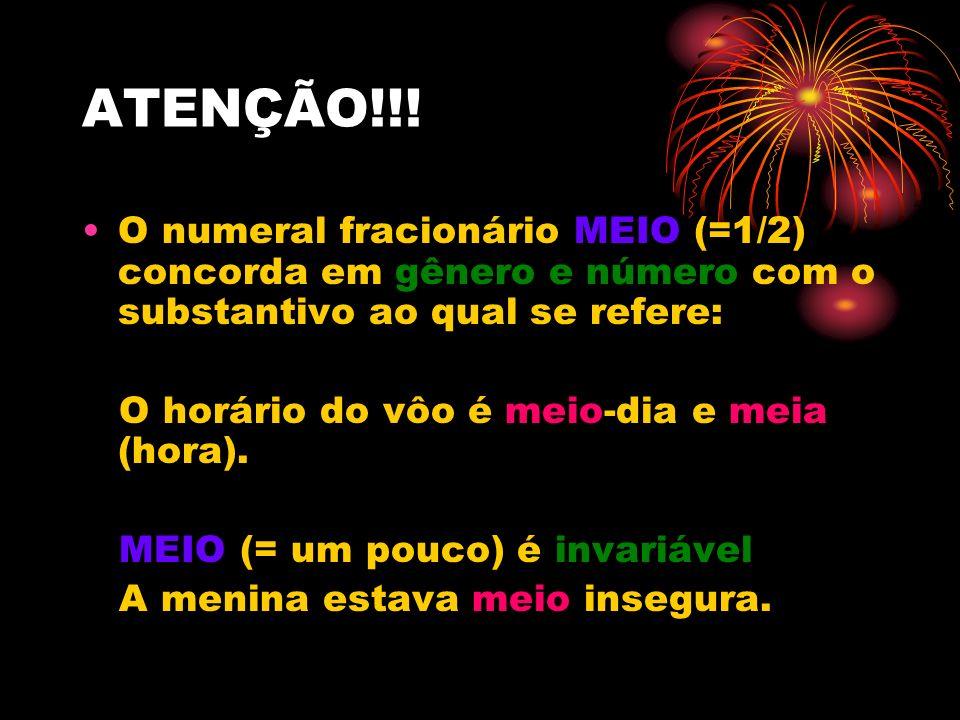 ATENÇÃO!!! O numeral fracionário MEIO (=1/2) concorda em gênero e número com o substantivo ao qual se refere: