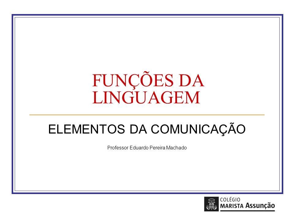 ELEMENTOS DA COMUNICAÇÃO Professor Eduardo Pereira Machado