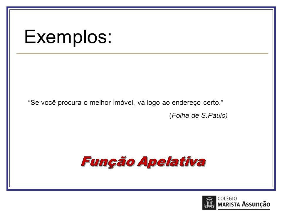 Exemplos: Se você procura o melhor imóvel, vá logo ao endereço certo. (Folha de S.Paulo) Função Apelativa.
