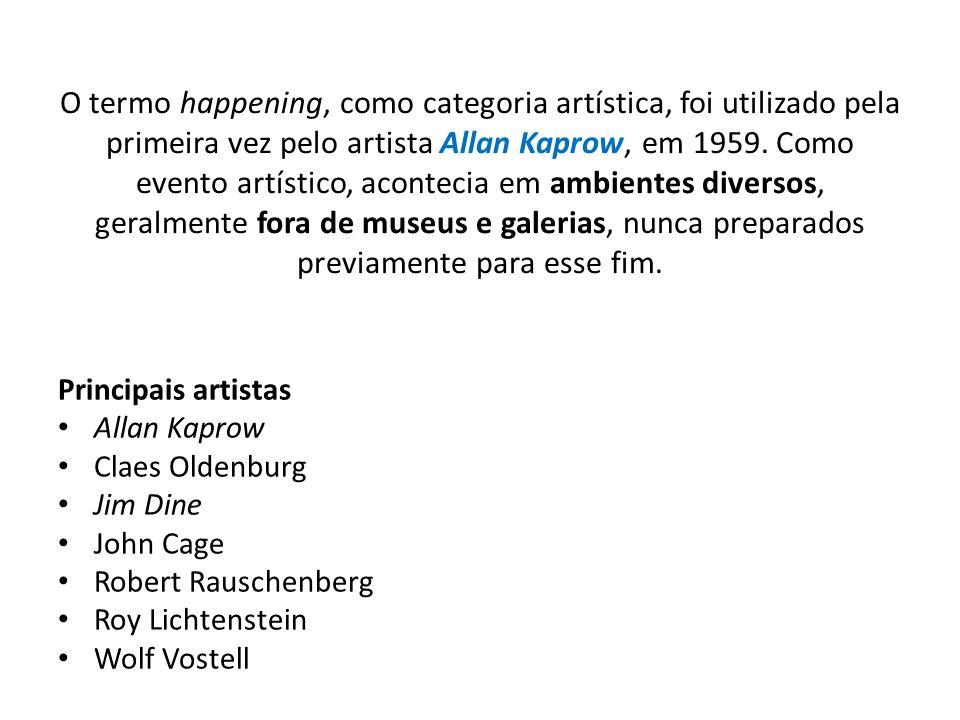 O termo happening, como categoria artística, foi utilizado pela primeira vez pelo artista Allan Kaprow, em 1959. Como evento artístico, acontecia em ambientes diversos, geralmente fora de museus e galerias, nunca preparados previamente para esse fim.