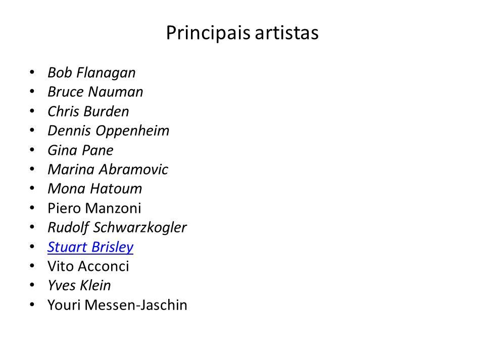Principais artistas Bob Flanagan Bruce Nauman Chris Burden