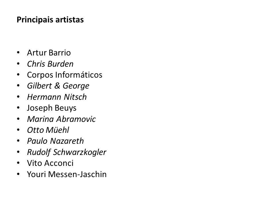 Principais artistasArtur Barrio. Chris Burden. Corpos Informáticos. Gilbert & George. Hermann Nitsch.