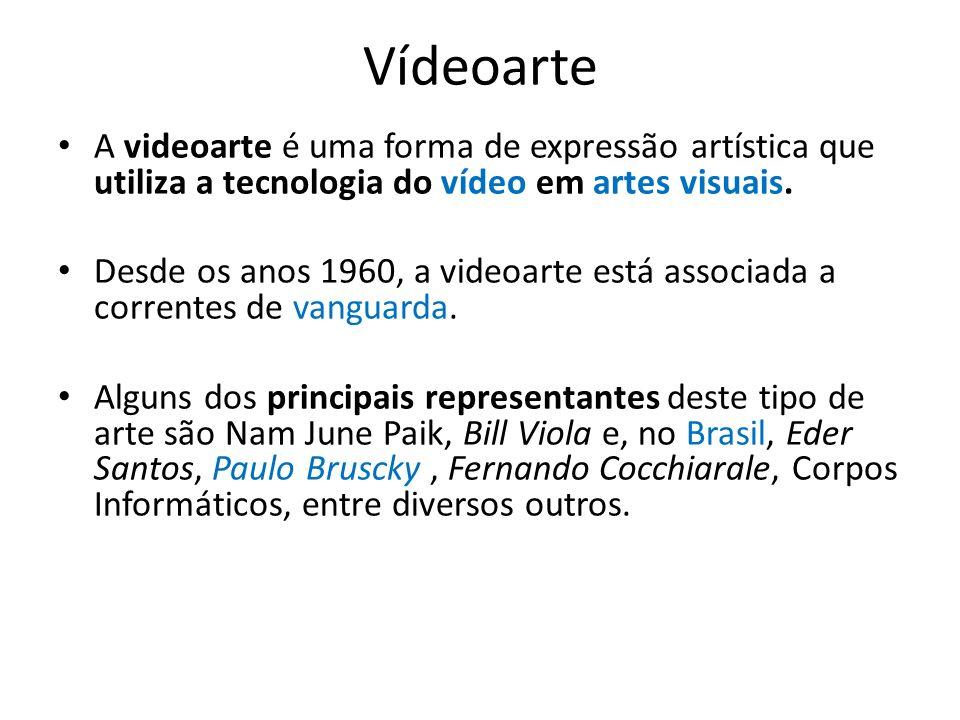 Vídeoarte A videoarte é uma forma de expressão artística que utiliza a tecnologia do vídeo em artes visuais.