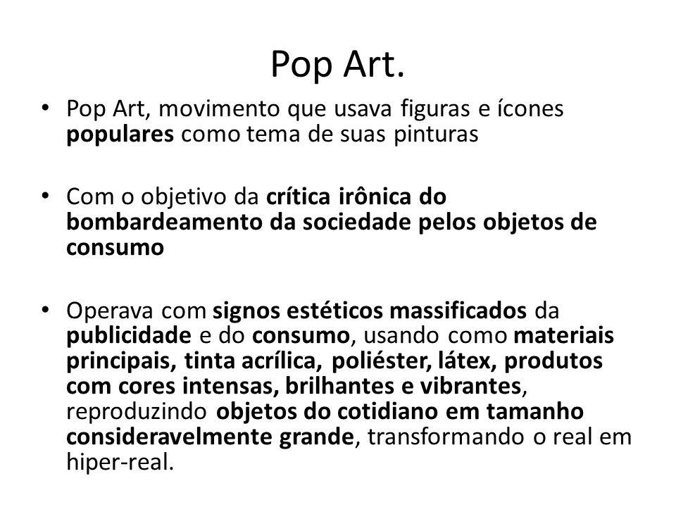 Pop Art. Pop Art, movimento que usava figuras e ícones populares como tema de suas pinturas.