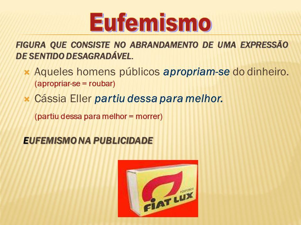 Eufemismo FIGURA QUE CONSISTE NO ABRANDAMENTO DE UMA EXPRESSÃO DE SENTIDO DESAGRADÁVEL.