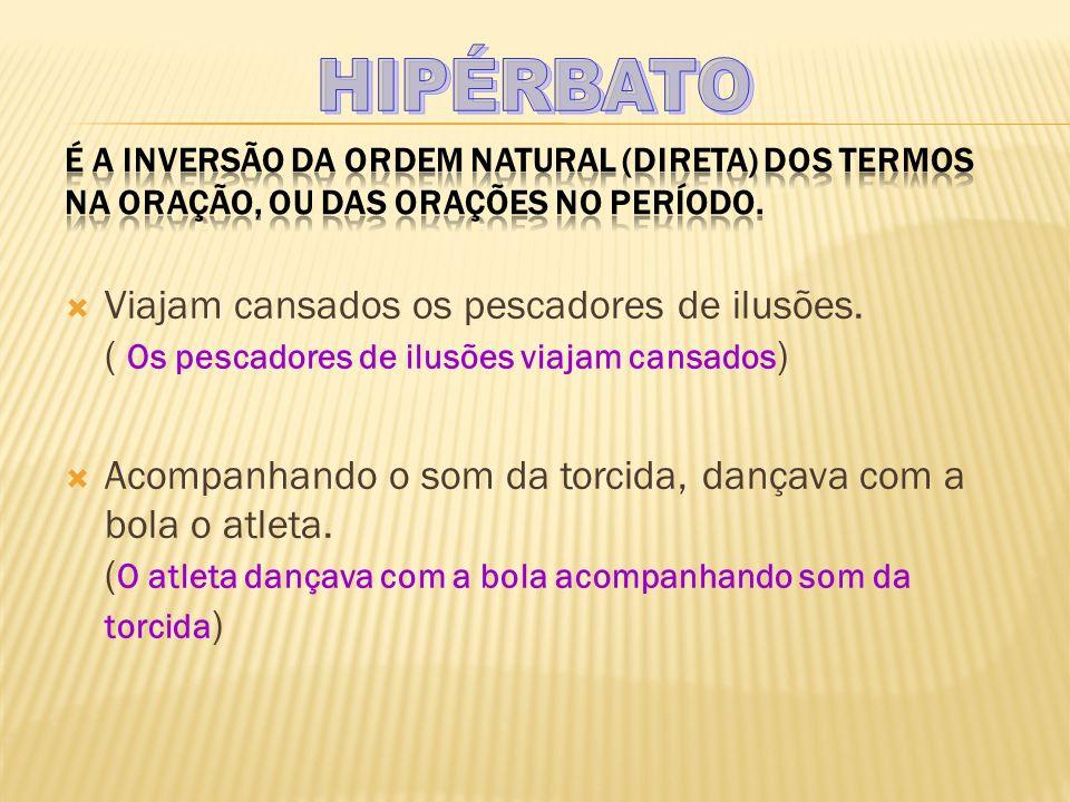 HIPÉRBATO É a inversão da ordem natural (direta) dos termos na oração, ou das orações no período.